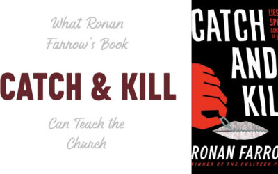 What Ronan Farrow's Book Catch and Kill Can Teach the Church
