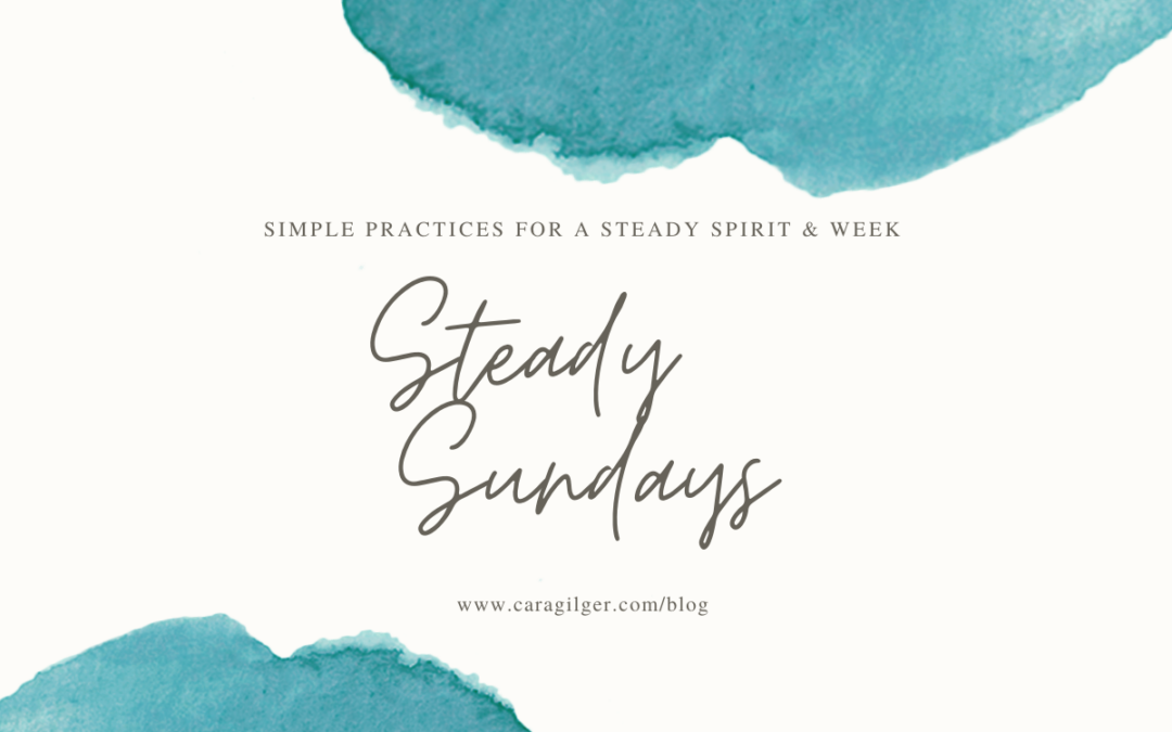 Steady Sundays: Sabbath Practices to Shape a Steady Presence and Life